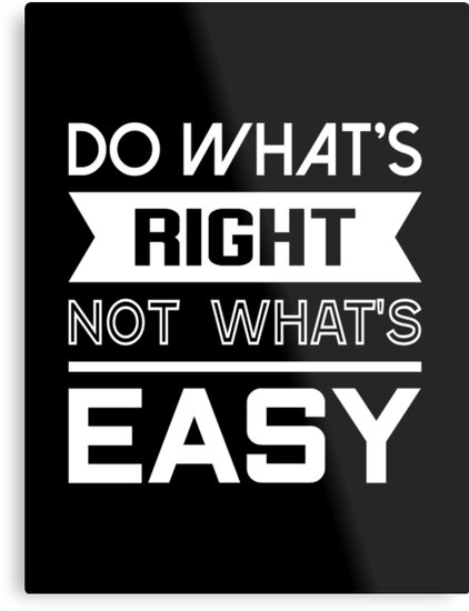 Do Whats Right Not Whats Easy Quote Tshirt Metal Prints By