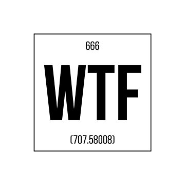 WTF - The Element of Surprise - Chemistry by originto