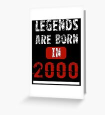 Legends Are Born In 2000 18 Years Old Greeting Card
