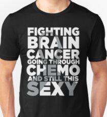 Fighting Brain Cancer Going Through Chemo Still Sexy Unisex T-Shirt