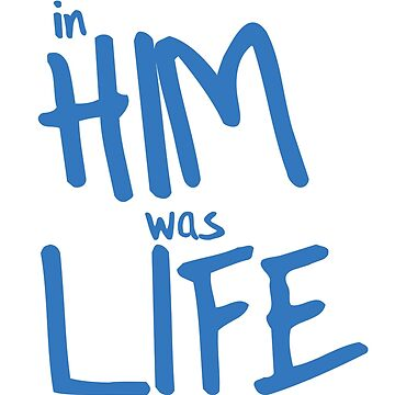 In Him Was Life by hecolors
