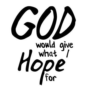 God Would Give What I Hope For by hecolors