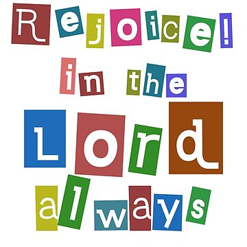 Rejoice In The Lord by hecolors