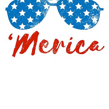 America Fouth 4th of July Sunglasses stars and stripes 'merica T shirt by DesIndie