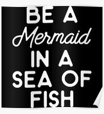 Be a mermaid in a sea of fish. Poster