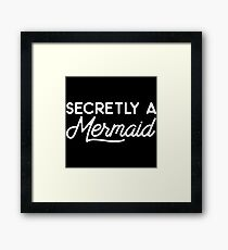 Secretly a mermaid. Framed Print
