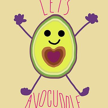 Let's Avocuddle AVOCADO by notsniwart
