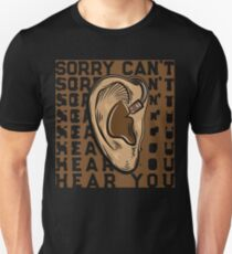 Sorry I Can't Hear You Earphones Lover Unisex T-Shirt