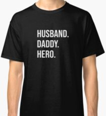 Husband. Daddy. Hero. Classic T-Shirt