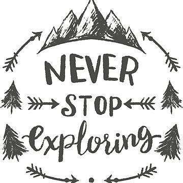 Never Stop Exploring by nkmanju