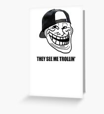 They see me trollin' Greeting Card