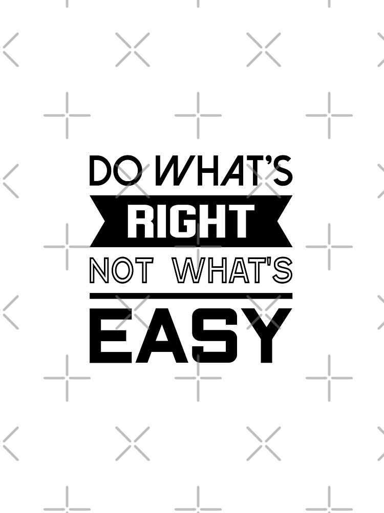 Do Whats Right Not Whats Easy Quote Tshirt Graphic T Shirt By