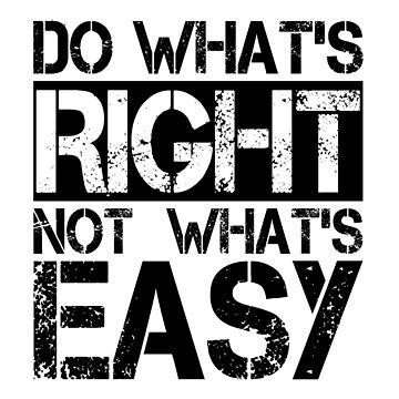 Do What's Right Not What's Easy - Life Advice Quote Shirt by drakouv