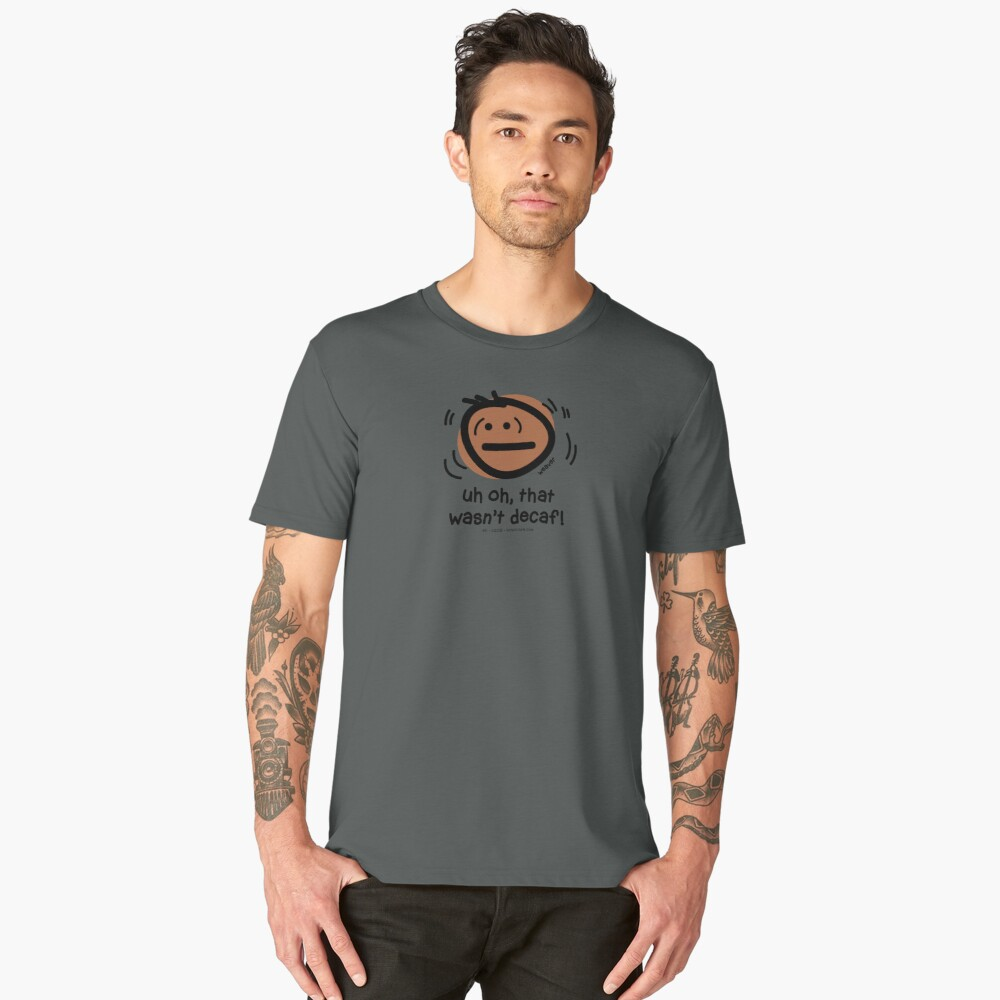 Uh oh, that wasn't decaf... Men's Premium T-Shirt Front