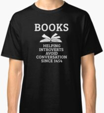 Funny Introvert Shirt-Books Helping Introverts Avoid Conversation Since 1454 for Bookworm Gift Classic T-Shirt