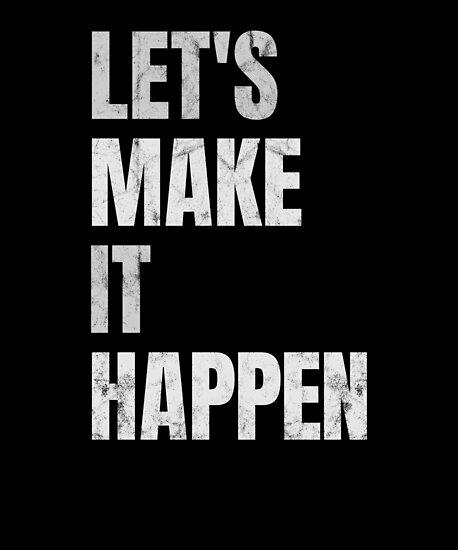 Make It Happen >> Lets Make It Happen Poster By Chromanautmerch