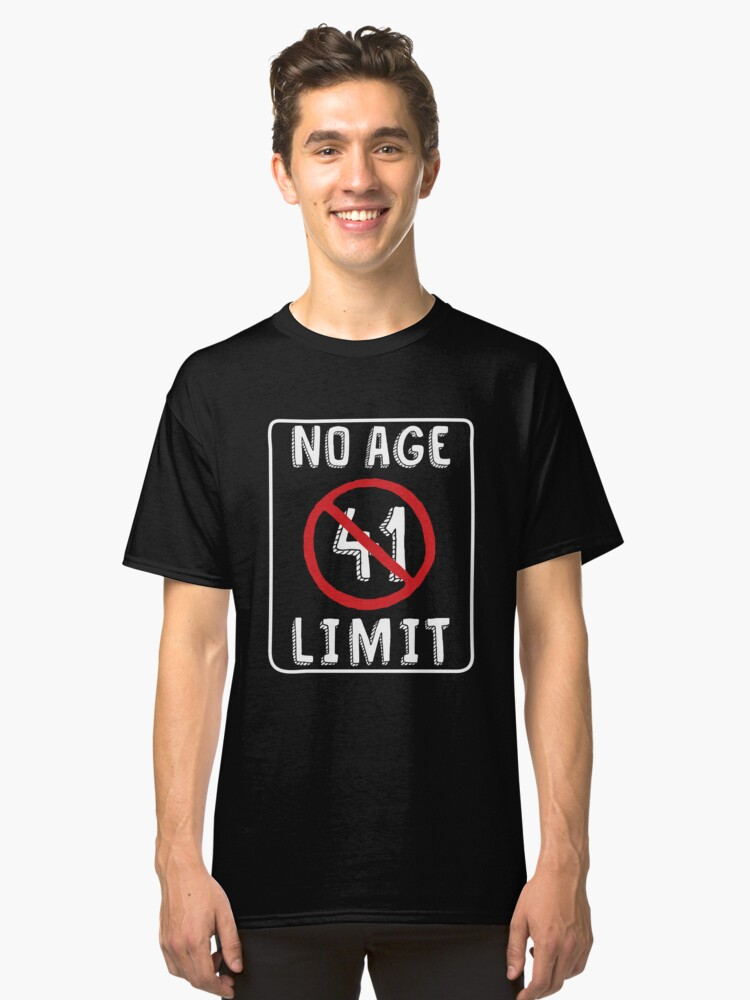 No Age Limit 41st Birthday Gifts Funny B Day For 41 Year Old Classic T