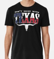 Don't Mess With Texas... Premium T-Shirt