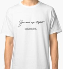 You read my t-shirt. That's enough social interaction for one day Classic T-Shirt