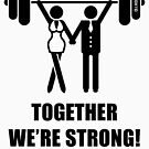 Together We're Strong! (Couple / Pair / Team Of Two / Black) by MrFaulbaum