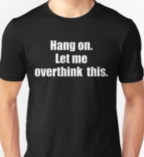 Hang on. Let me overthink this. Sarcasm Sarcastic Cute Funny T Shirt Shirt Father Husband Cute Gift Present Son Daughter Birthday Gift For Intelligent Smart Person  Unisex T-Shirt