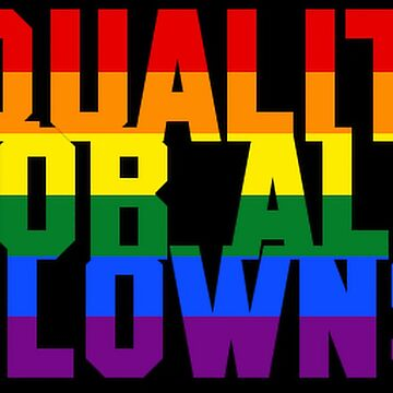 Equality For All Klowns  by KrazyKlowns