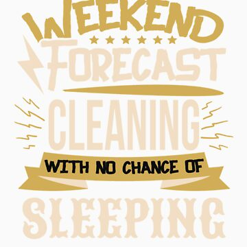 Weekend Forecast Cleaning No Chance of Sleeping by orangepieces