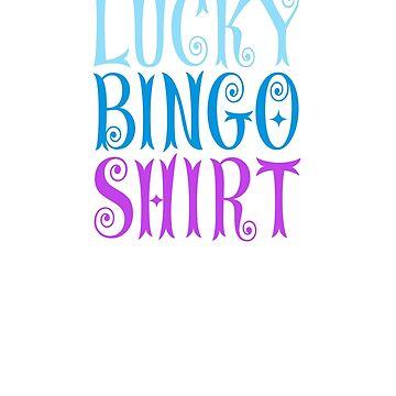 Lucky Bingo Shirt Do Not Wash Gambling Games T Shirt by techman516