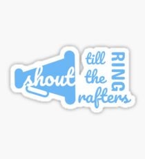 Shout till the rafters ring - stein song Sticker