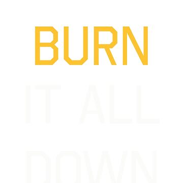 Burn It All Down by Bowcat