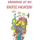 Dreaming of an Exotic Vacation by Ruthie Spoonemore