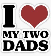 I Love My Two Dads Sticker