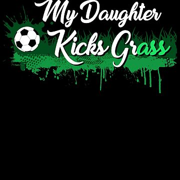 My daughter kick grass| soccer player gift | soccer coach gift | team soccer gifts | soccer gifts for him | soccer shirts | soccer gift ideas | futbol | soccer shirts for her by qtstore12