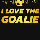 i love the goalie | soccer player gift | soccer coach gift | team soccer gifts | soccer gifts for him | soccer shirts | soccer gift ideas | futbol | soccer shirts for her by Tejus Patel