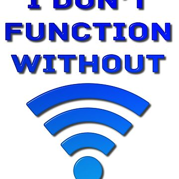 I Don't Function Without Wi-Fi by MarkUK97