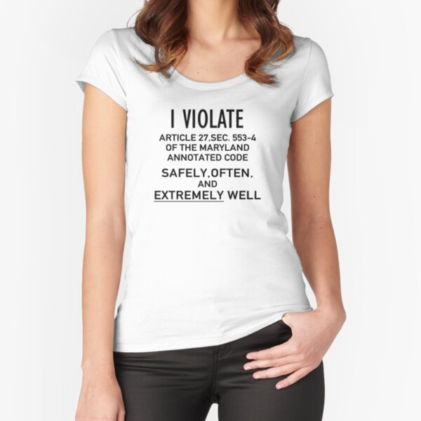 I Violate Article 27, Sec. 553-4 of the Maryland Annotated Code Gay Pride Shirt Fitted Scoop T-Shirt