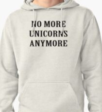 No More Unicorns Anymore Pullover Hoodie