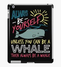 Always Be Yourself Unless You Can Be A Whale iPad-Hülle & Klebefolie