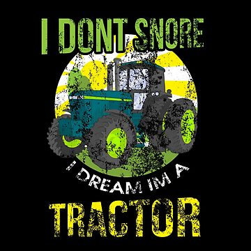 Distressed I Don't Snore I Dream I'm a Tractor by perfectpresents