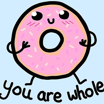 MOTIVATIONAL DONUT: YOU ARE WHOLE by sianbrierley