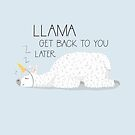 Llama get back to you later - llama pun by hitechmom