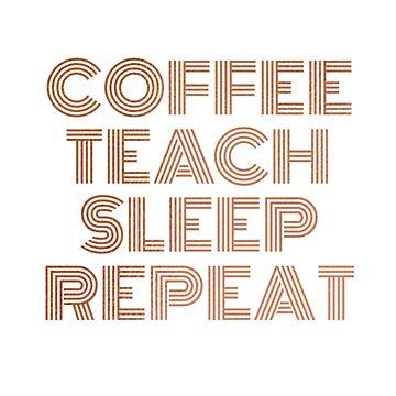 Coffee Teach Sleep Repeat by SpoonKirk
