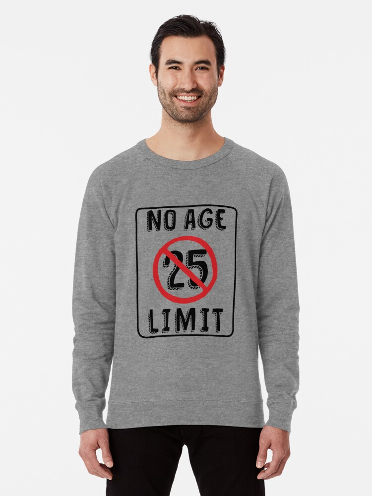 No Age Limit 25th Birthday Gifts Funny B Day For 25 Year Old Lightweight Sweatshirt By MemWear