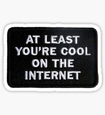 at least you're cool on the internet Sticker