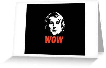 Wow Its Owen Wilson Greeting Cards By Iwumbo Redbubble
