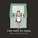 Cats make me happy. You, not so much by GlitterandDecay