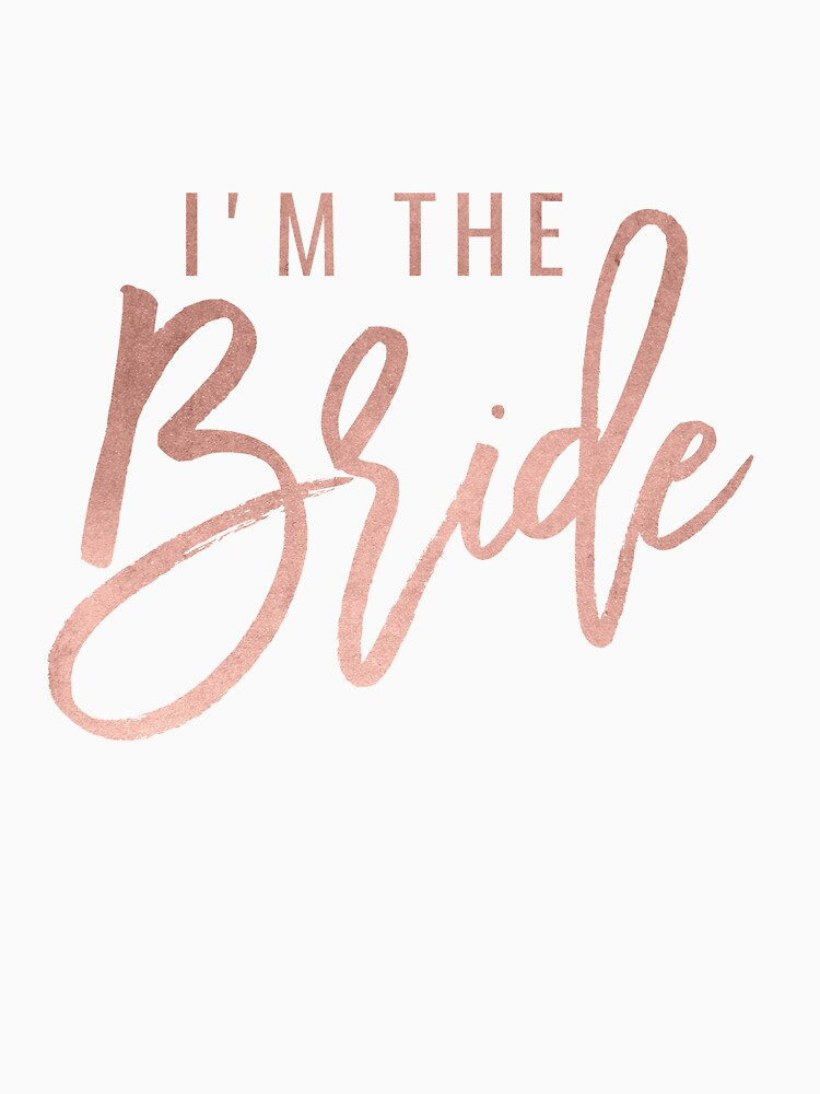 Faux Rose Gold I'm the Bride by KokoloHG