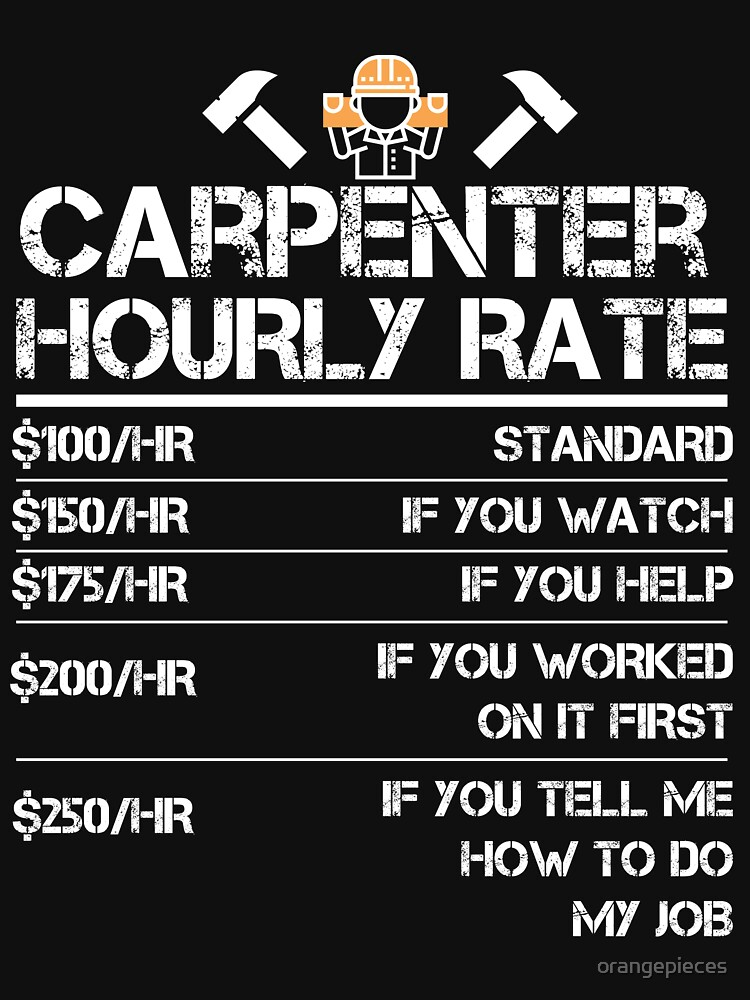 Funny Carpenter Hourly Rate Tshirt Wood Working Labor Rates by orangepieces