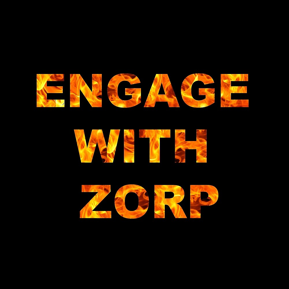 ENGAGE WITH ZORP by beefuneral
