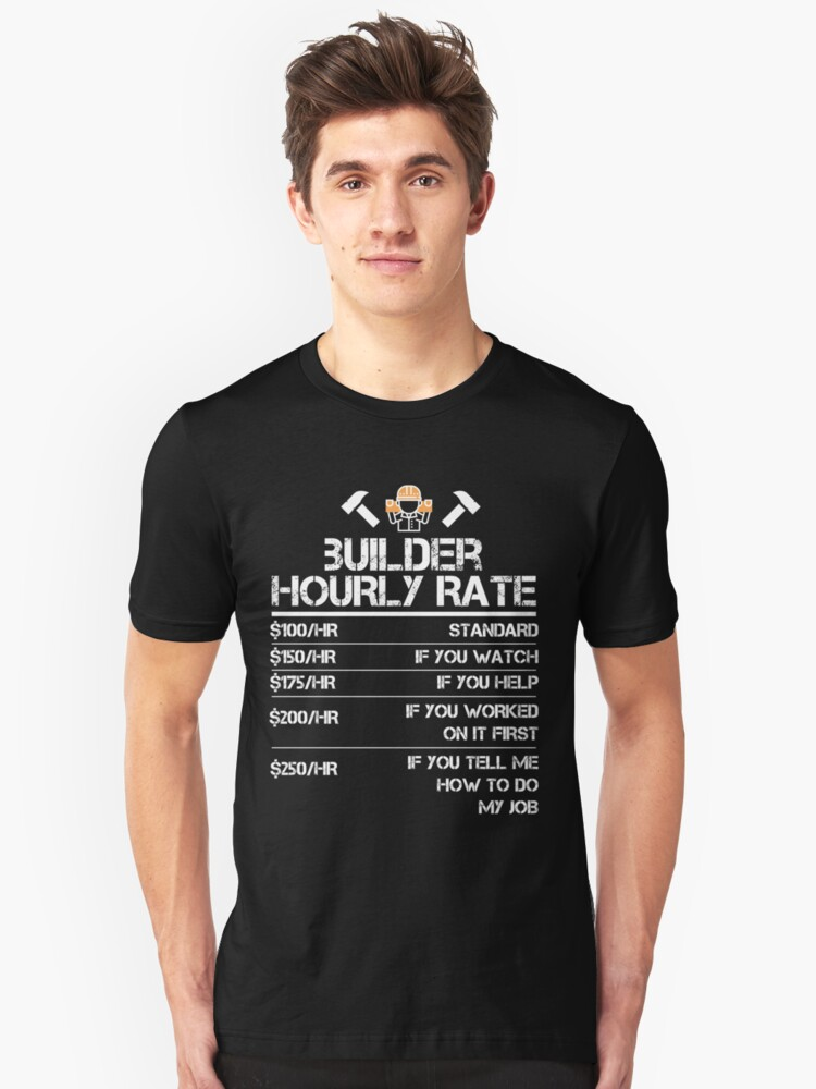 Home Builder Hourly Rate Funny Gift Shirt Men Labor Rates Unisex T-Shirt Front